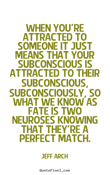 Quotes about love - When you're attracted to someone it just means that..