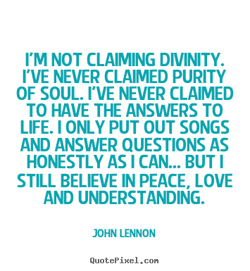 Quotes about love - I'm not claiming divinity. i've never claimed purity of soul...