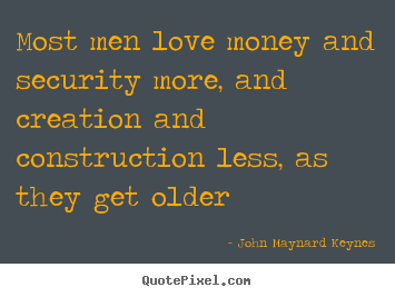 Create your own picture quotes about love - Most men love money and security more, and..