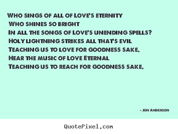 Love quotes - Who sings of all of love's eternity who shines..