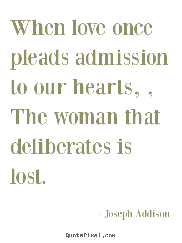Joseph Addison picture quote - When love once pleads admission to our hearts,.. - Love quotes