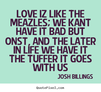 Create graphic picture quotes about love - Love iz like the meazles; we kant have it bad..