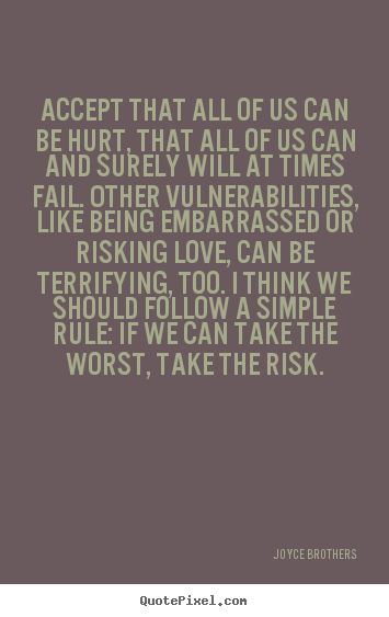 Quotes about love - Accept that all of us can be hurt, that all of us can and surely..