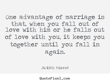 Love quotes - One advantage of marriage is that, when you..
