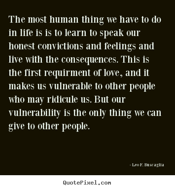 Love quotes - The most human thing we have to do in life..