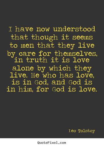 Leo Tolstoy picture quotes - I have now understood that though it seems.. - Love quotes