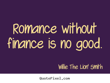 Finance Quotes Amusing Love Quotes  Romance Without Finance Is No Good.
