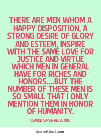 Love quotes - There are men whom a happy disposition, a strong desire of..