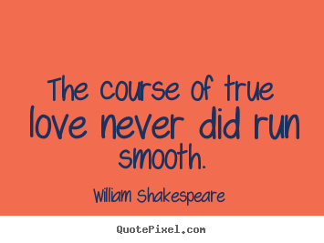 the course of true love never did run smooth william shakespeare  love sayings the course of true love never did run smooth