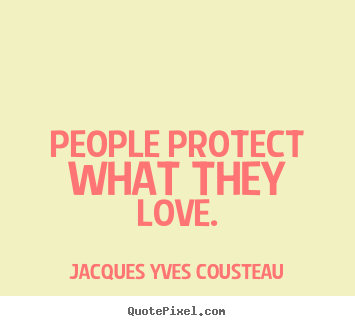 Love quotes - People protect what they love.