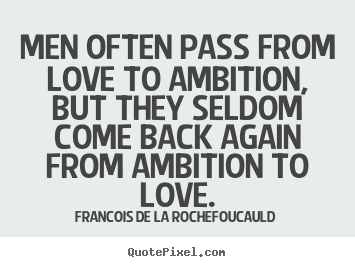 Quote about love - Men often pass from love to ambition, but..