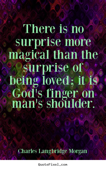 How to make picture quote about love - There is no surprise more magical than the surprise..