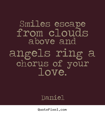 Quote about love - Smiles escape from clouds above and angels ring..