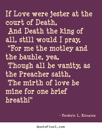 Love Quote If Love Were Jester At The Court Of Death And Death Gorgeous Death And Love Quotes
