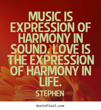 Quotes about love - Music is expression of harmony in sound. love..
