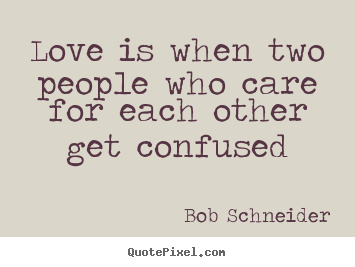 Make personalized picture quotes about love - Love is when two people who care for each..