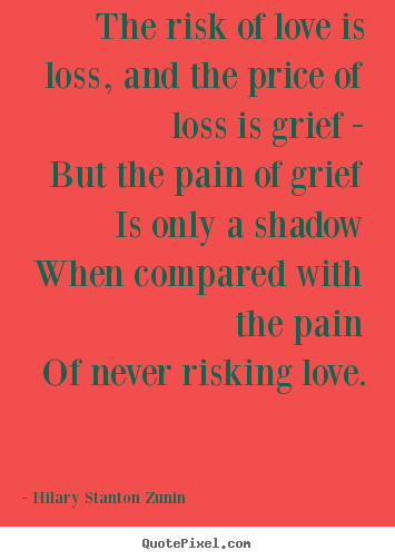diy photo quotes about love the risk of love is loss