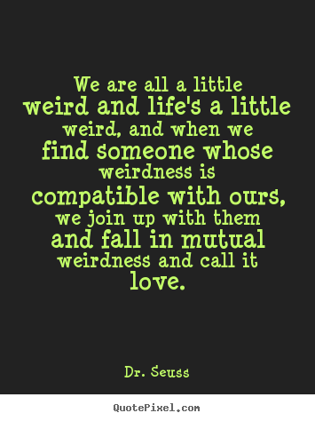 Love All Quotes Design Custom Picture Quote About Love  We Are All A Little Weird .