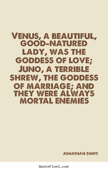 Love quote - Venus, a beautiful, good-natured lady, was the goddess..