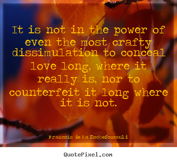 Quotes about love - It is not in the power of even the most crafty dissimulation to..