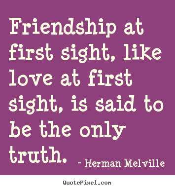 Herman Melville Picture Quotes Friendship At First Sight Like Cool Love At First Sight Quotes For Him