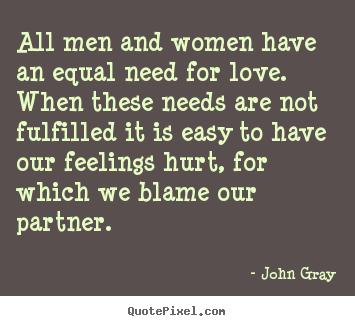 All men and women have an equal need for love. when these ...