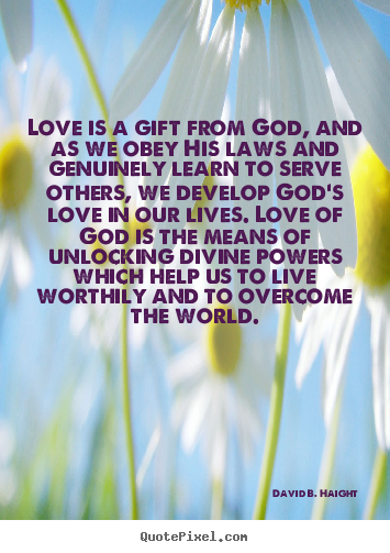 Love Quotes Love Is A Gift From God And As We Obey His Laws Magnificent God's Love Quotes