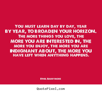Design picture quote about love - You must learn day by day, year by year, to..