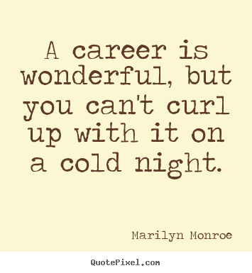Marilyn Monroe picture quote - A career is wonderful, but you can't curl up with.. - Love quotes