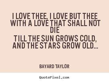 Image of: Wall Decal Love Quotes Love Thee Love But Thee With Love That Shall Quote Pixel Bayard Taylors Famous Quotes Quotepixelcom