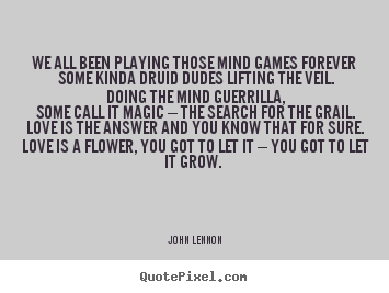 John Lennon picture quote - We all been playing those mind games forever some kinda.. - Love quotes