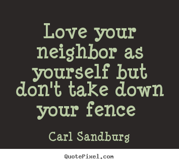 Fence Quotes Delectable Diy Picture Quotes About Love  Love Your Neighbor As Yourself But