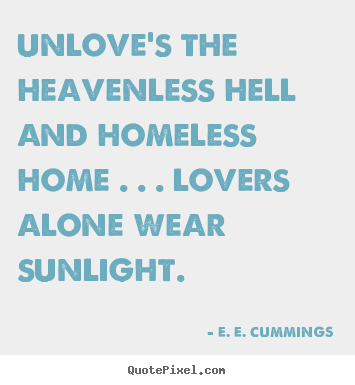 ... quotes about love - Unloves the heavenless hell and homeless home