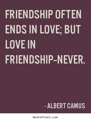 Love quote - Friendship often ends in love; but love in friendship--never.