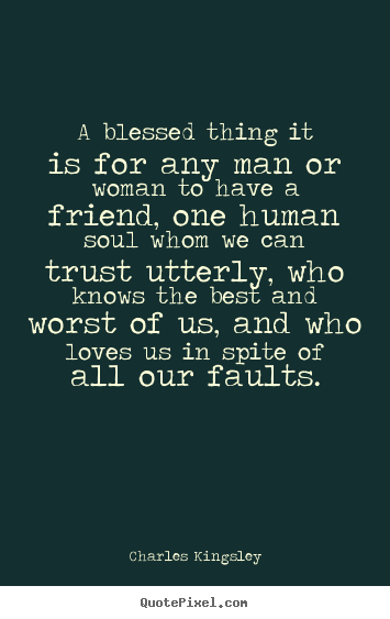 A blessed thing it is for any man or woman to have.. Charles