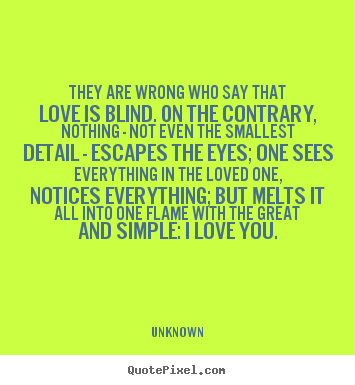 Love quote - They are wrong who say that love is blind. on the contrary,..