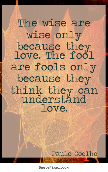 paulo coelho picture quotes the wise are wise only