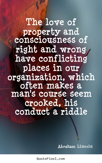 Quotes about love - The love of property and consciousness of right and wrong..