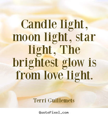 Quotes About Light And Love Gorgeous Quotes By Terri Guillemets QuotePixel