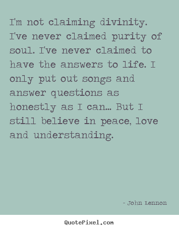 Love quotes - I'm not claiming divinity. i've never claimed purity of..