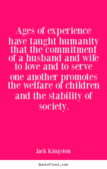Quote about love - Ages of experience have taught humanity that the commitment..