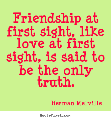 Tagalog Quotes About Friendship Glamorous Herman Melville Picture Quotes  Friendship At First Sight Like