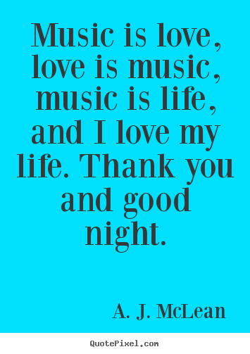 Love quotes - Music is love, love is music, music is life, and i love my..