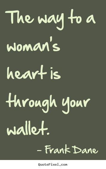 Quotes about love - The way to a woman's heart is through your..