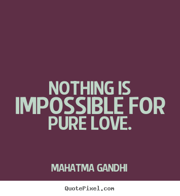 Mahatma Gandhi Quotes On Love Amazing Make Custom Picture Quote About Love  Nothing Is Impossible For