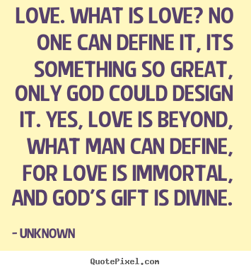 Quote About Love Love What Is Love No One Can Define It Its Extraordinary Define Love Quotes