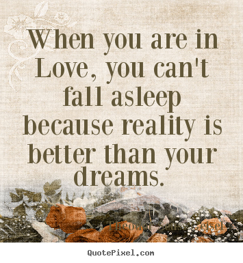 Design custom picture quotes about love - When you are in love, you can't fall asleep because..