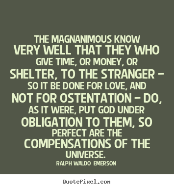Quotes about love - The magnanimous know very well that they who give..