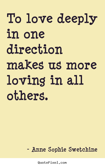 I Love Images With Quotes: To Love Deeply In One Direction Makes Us More Loving In