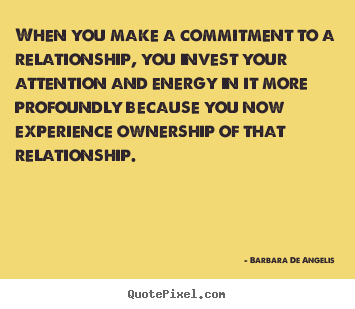 Love quote - When you make a commitment to a relationship, you..
